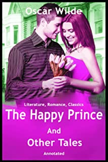 The Happy Prince and Other Tales: Oscar Wilde (Literature, Romance, Classics) [Annotated]