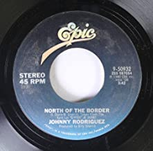 JOHNNY RODRIGUEZ 45 RPM NORTH OF THE BORDER / WHEN SHE GETS AROUND TO ME