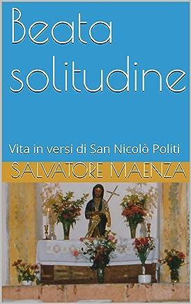 Beata solitudine: Vita in versi di San  Nicolò Politi