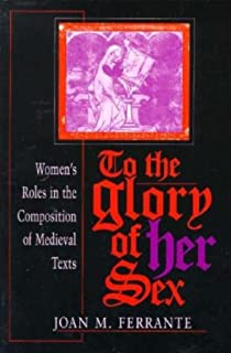 To the Glory of Her Sex: Women's Roles in the Composition of Medieval Texts (Women of Letters)