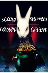 Scary Snippets: Easter Edition Kindle Edition