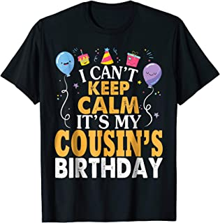 I Can't Keep Calm It's My Cousin's Birthday Balloon Shirt