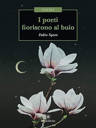 I poeti fioriscono al buio