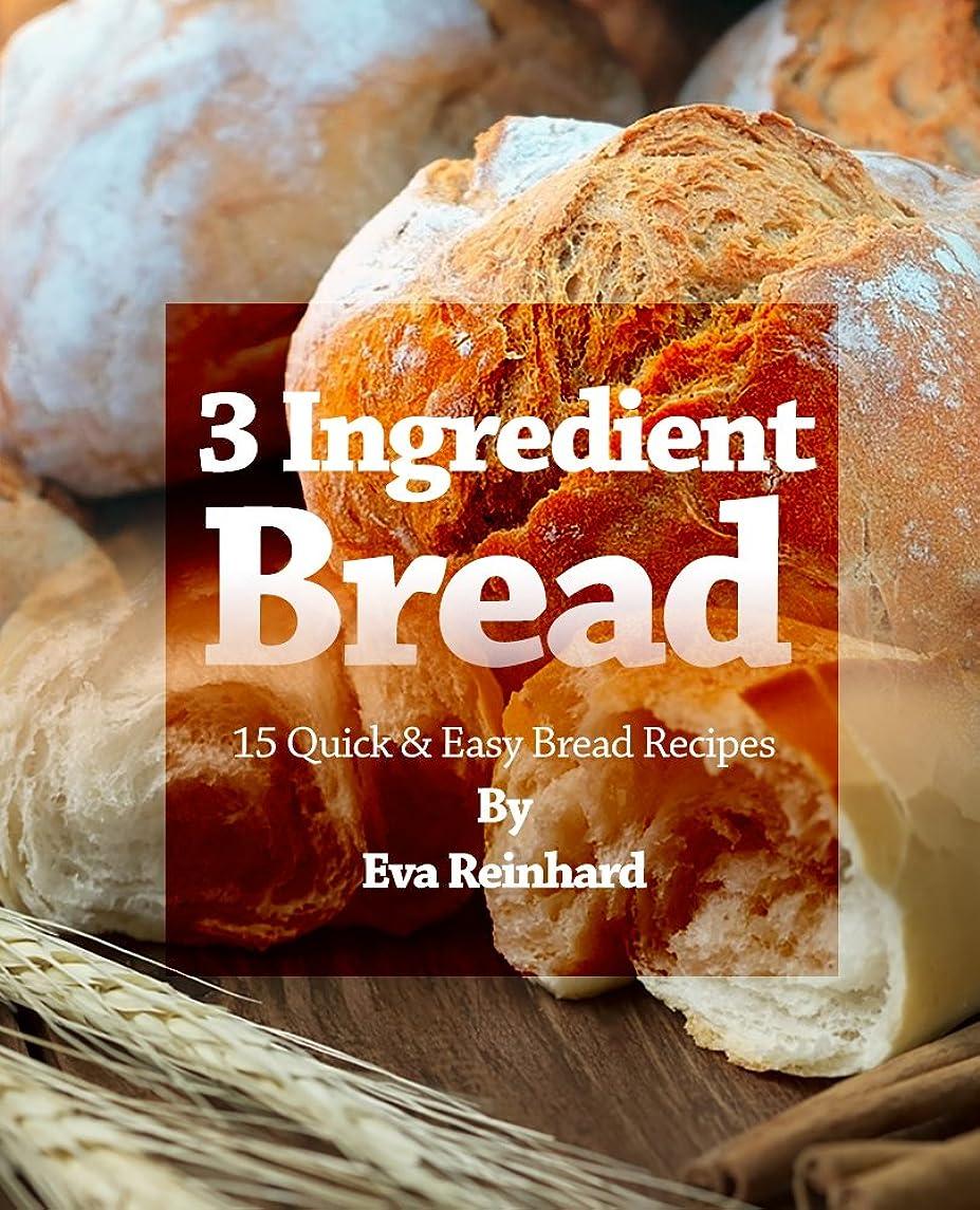 振る舞い割り当てエクステント3 Ingredient Bread: 15 Quick & Easy Bread Recipes (Baking, Dough, Crust, Loaf) (English Edition)