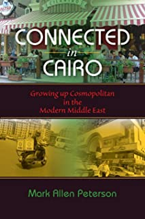 Connected in Cairo: Growing up Cosmopolitan in the Modern Middle East (Public Cultures of the Middle East and North Africa)