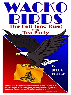 Wacko Birds: The Fall (and Rise) of the Tea Party