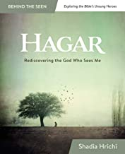 Hagar: Rediscovering the God Who Sees Me (Bible Study) (Behind the Seen: Exploring the Bible's Unsung Heroes)