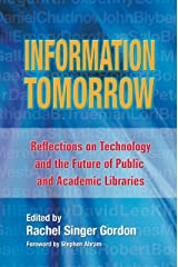 Information Tomorrow: Reflections on Technology and the Future of Public and Academic Libraries Kindle Edition