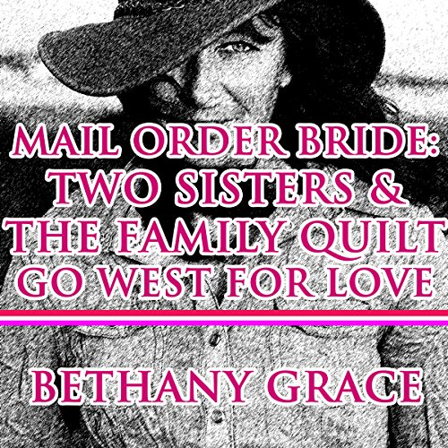 Mail Order Bride: Two Sisters and the Family Quilt Go West for Love audiobook cover art