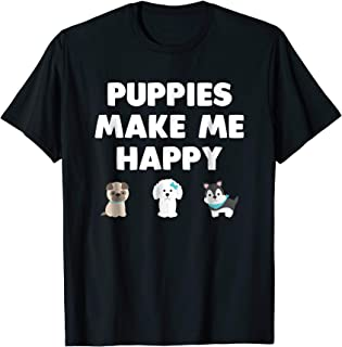 Puppies Make Me Happy Animal Lover T Shirt