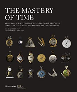 The Mastery of Time: A History of Timekeeping, from the Sundial to the Wristwatch: Discoveries, Inventions, and Advances i...