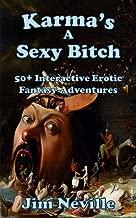Karma's A Sexy Bitch: 50+ Interactive Erotic Fantasy Adventures (18+)