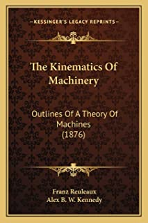 The Kinematics Of Machinery: Outlines Of A Theory Of Machines (1876)