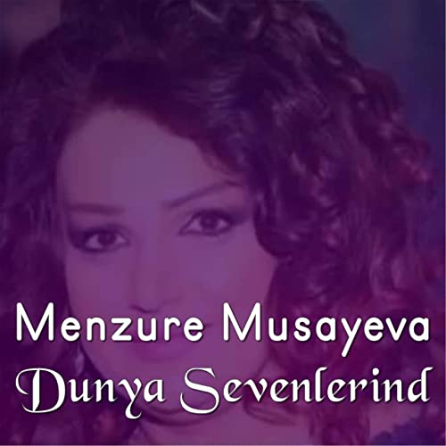 Dunya Sevenlerindi By Menzure Musayeva On Amazon Music Amazon Com