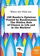 When the Polls Lie: 100 Reader's Opinions Fooled by Randomness: The Hidden Role of Chance in Life and in the Markets