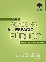 De la academia al espacio público: Comunicar ciencia en México (Spanish Edition)