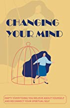 Changing Your Mind: Empty Everything You Believe About Yourself And Reconnect Your Spiritual Self: Cause Of Low Self-Esteem