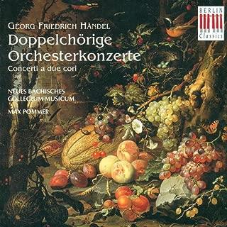 Handel, G.F.: Concerto A Due Cori - Opp. 1, 2, 3 (New Bach Collegium Musicum Leipzig, Pommer)