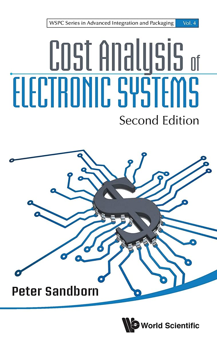 Cost Analysis of Electronic Systems: Second Edition (Wspc Advanced Integration and Packaging)