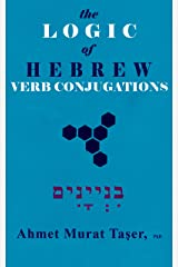 The Logic of Hebrew Verb Conjugations: An Intermediate Level Reference Book for Hebrew Learners Kindle Edition