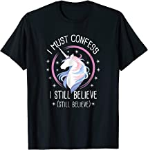 I Must Confess I Still Believe in Unicorns T-shirt