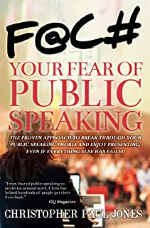Face Your Fear of Public Speaking: The Proven Approach to Break Through Your Public Speaking Phobia and Enjoy Presenting, ...