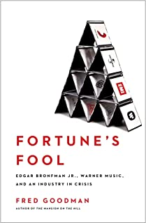 Fortune's Fool: Edgar Bronfman, Jr., Warner Music, and an Industry in Crisis (English Edition)