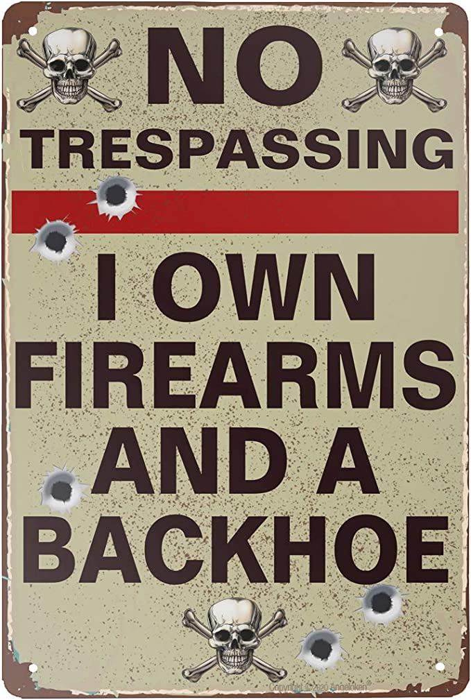 """Vintage Style Tin Sign-No Trespassing I Own Firearms and A Backhoe-Bar Pub Garage Hotel Diner Cafe Home Iron Mesh Farm Supermarket Mall Forest Garden Door Wall Decor Art Tin Signs, 8"""" W x 12"""" H"""