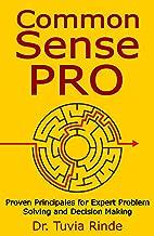 Common Sense Pro: Proven Principals for Expert Problem Solving and Decision Making