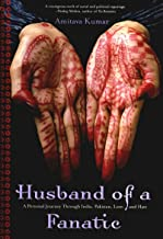 Husband Of A Fanatic: A Personal Journey Through India, Pakistan, Love, And Hate
