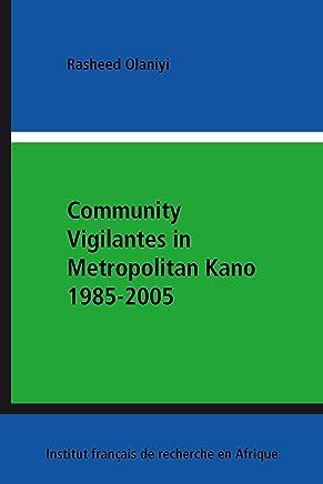 Community Vigilantes in Metropolitan Kano 1985-2005 (African Dynamics) (English Edition)