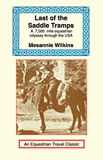Last of the Saddle Tramps: One Woman's Seven Thousand Mile Equestrian Odyssey (Equestrian Travel Classics)