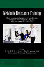 Metabolic Resistance Training: How to Super Charge Your Workouts, Cut Exercise Time by 2/3, and Perform NO Cardio