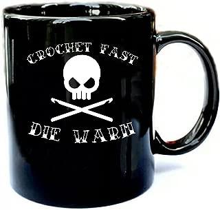 Crochet Fast Die Warm - Funny Gift Black 11oz Ceramic Coffee Mug