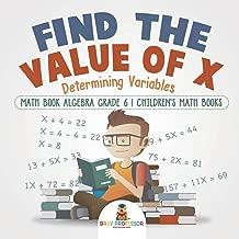 Find the Value of X : Determining Variables - Math Book Algebra Grade 6 | Children's Math Books