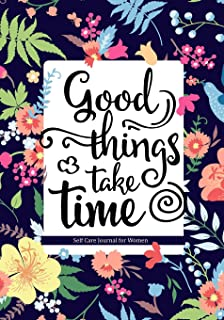 Good Things Take Time: Self Care Journal for Women: Health & Wellness Planner with Mood Tracker/Gratitude Journaling/Affir...