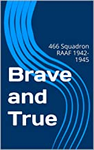 Brave and True: 466 Squadron RAAF 1942-1945