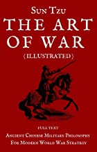 SUN TZU THE ART OF WAR FULL TEXT ( ILLUSTRATED ): 2020 Edition Classic Book Of Military Strategy And Thought Based On Chin...