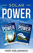 Solar Power: Making the Smart Switch to Solar Power - And Staying Within Budget!    -AND-     How To Harness The Sun To Power Your Life - And Go Off-Grid While Doing It