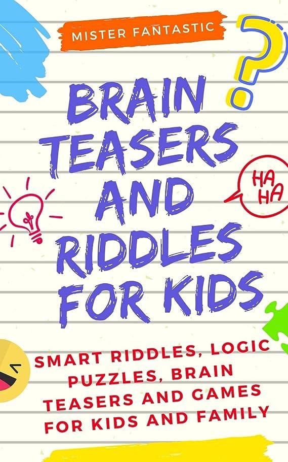 興奮する図汚染するBrain Teasers and Riddles for Kids: Smart Riddles, Logic Puzzles, Brain Teasers and Mind Games for Kids and Family (Ages 7-9 8-12)