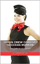 Cabin Crew Careers Success Manual: Get a flight attendant job now!