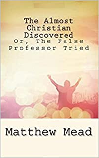 ALMOST CHRISTIAN DISCOVERED [Annotated]; : OR, THE FALSE PROFESSOR TRIED AND CAST.