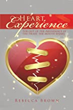 Heart Experience: For out of the Abundance of the Heart, the Mouth Speaks