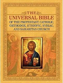 THE UNIVERSAL BIBLE OF THE PROTESTANT, CATHOLIC, ORTHODOX, ETHIOPIC, SYRIAC, AND SAMARITAN CHURCH