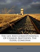 The Life and Correspondence of Charles Matthews, the Elder, Comedian