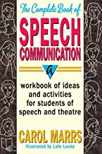 The Complete Book of Speech Communication: A Workbook of Ideas and Activities for Students of Speech and Theatre