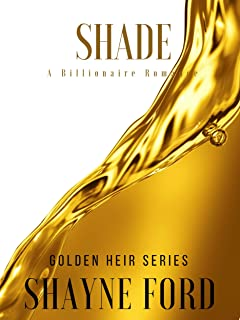 SHADE: A Billionaire Romance (GOLDEN HEIR SERIES Book 1)