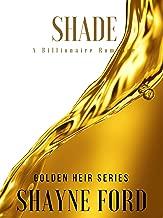 SHADE: A Billionaire Romance (GOLDEN HEIR SERIES Book 1)
