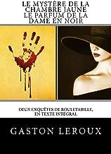 Le Mystère de la chambre jaune - Le Parfum de la dame en noir: Deux enquêtes de Rouletabille, en texte intégral (French Edition)
