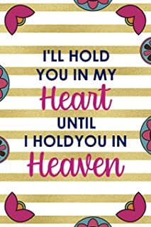 Ill Hold You In My Heart Until I Hold You In Heaven: Day Of The Death Notebook Journal Composition Blank Lined Diary Note...